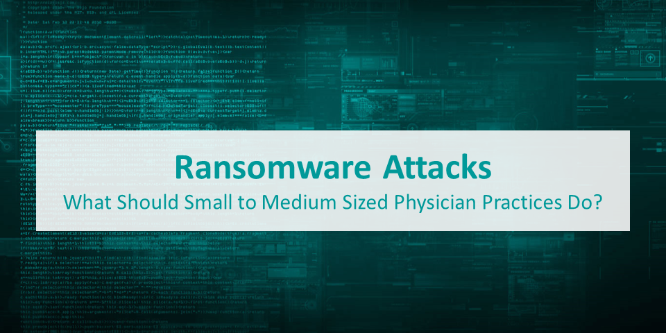 Ransomware Attacks What Should Small to Medium Sized Physician Practices Do?
