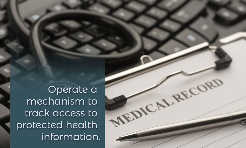Operate a mechanism to track access to protected health information