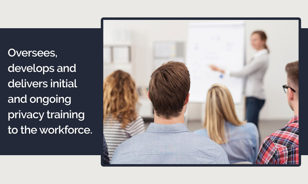 Oversees, develops and delivers initial and ongoing privacy training to the workforce
