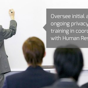 Oversee initial and ongoing privacy training in coordination with Human Resources