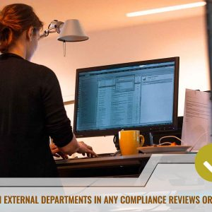Cooperate with external departments in any compliance reviews or investigations