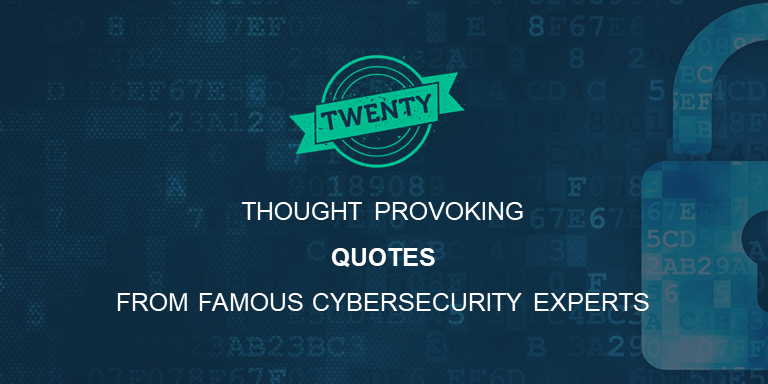 60 Thought Provoking Quotes From Famous Cybersecurity Experts Awesome Security Quotes