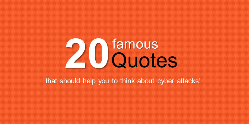 Top 20 Quotes That Should Help You to Think About Cyber Attacks