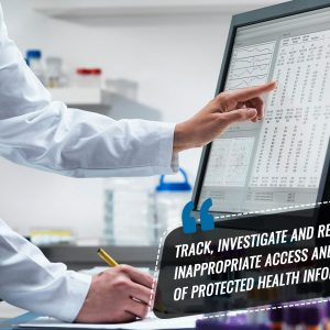Track, investigate and report inappropriate access and disclosure of protected health information