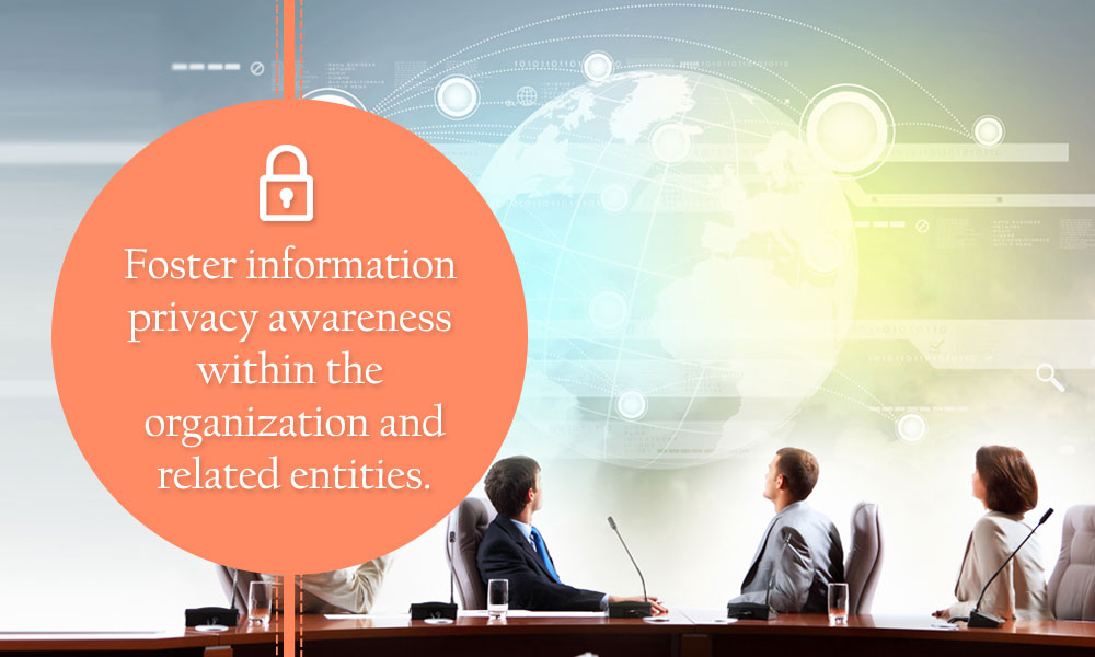 Foster information privacy awareness within the organization and related entities