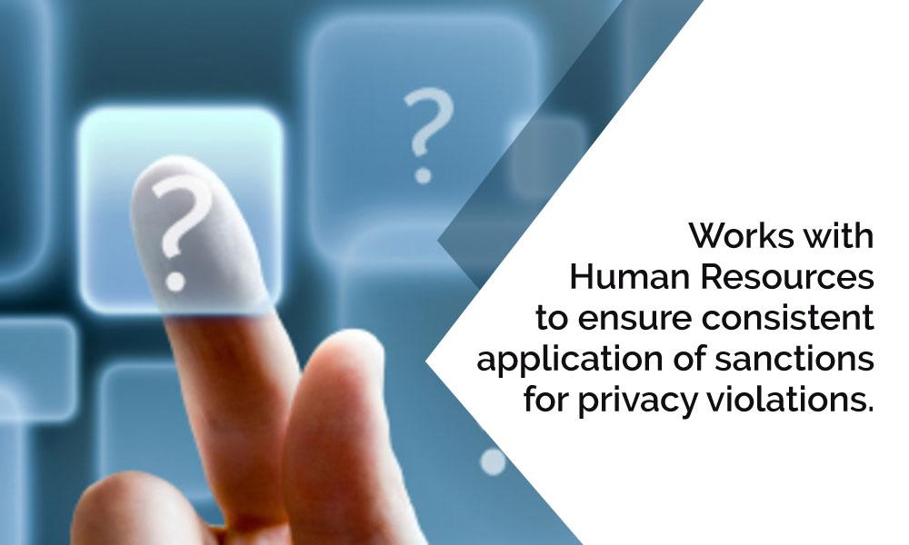 Works with Human Resources to ensure consistent application of sanctions for privacy violations