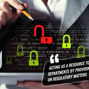 Acting as a resource to other departments by providing guidance on regulatory matters