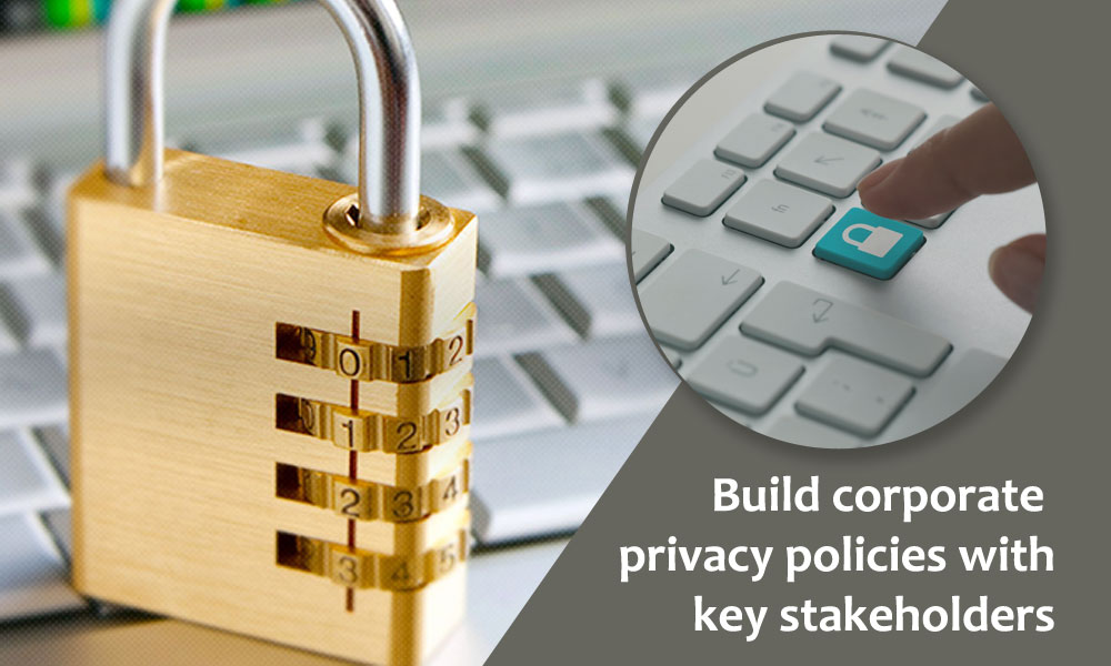 Build corporate privacy policies with key stakeholders