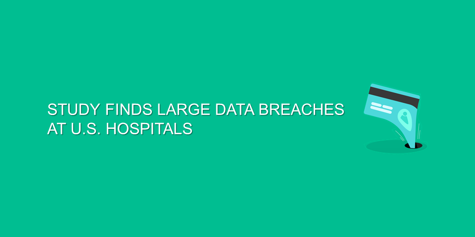 Study Finds Large Data Breaches at US Hospitals