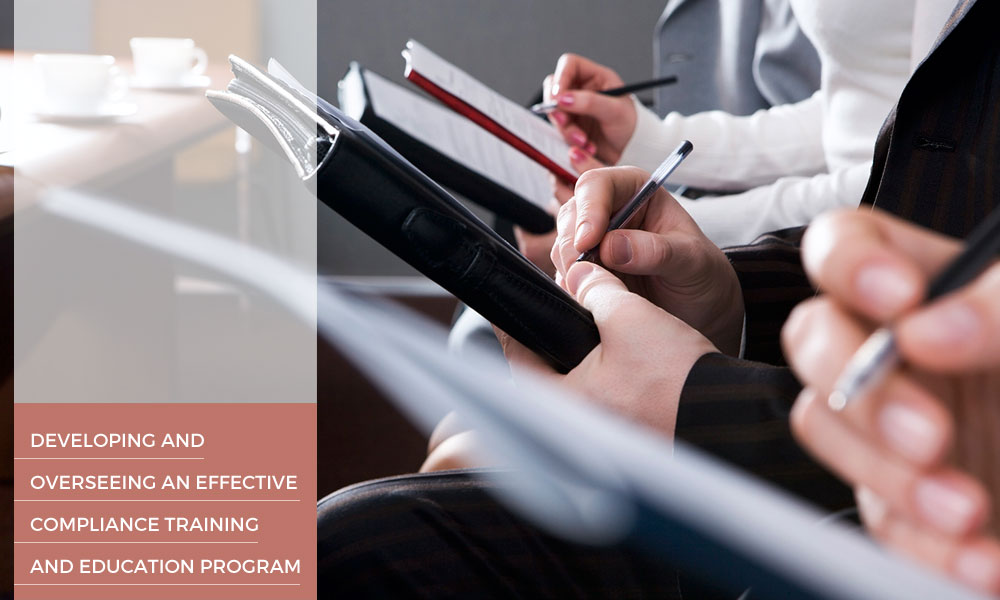 Developing and overseeing an effective compliance training and education program