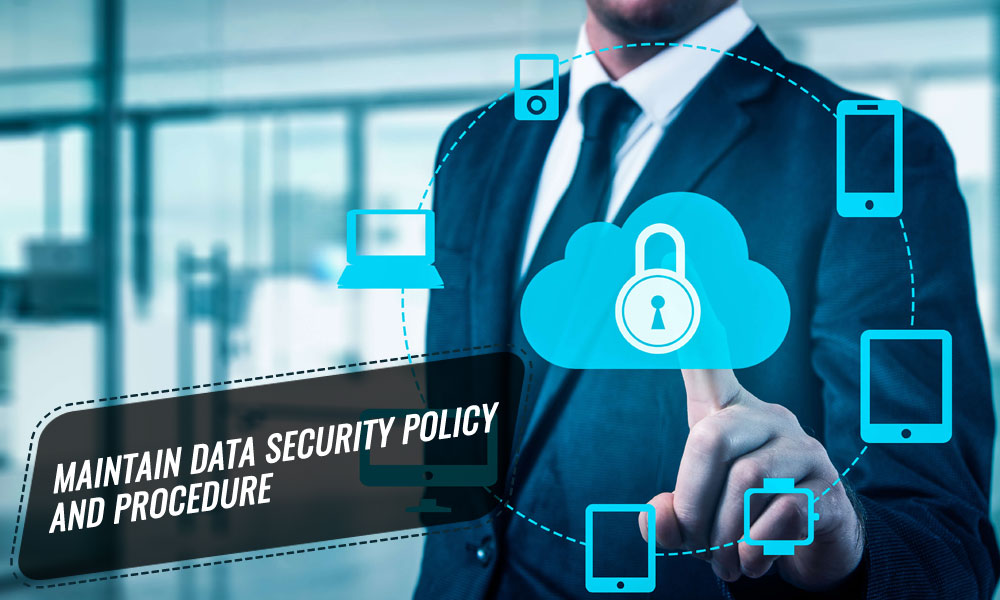 Maintain data security policy and procedure