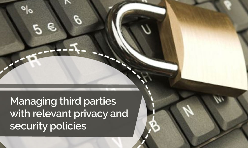 Managing third parties with relevant privacy and security policies