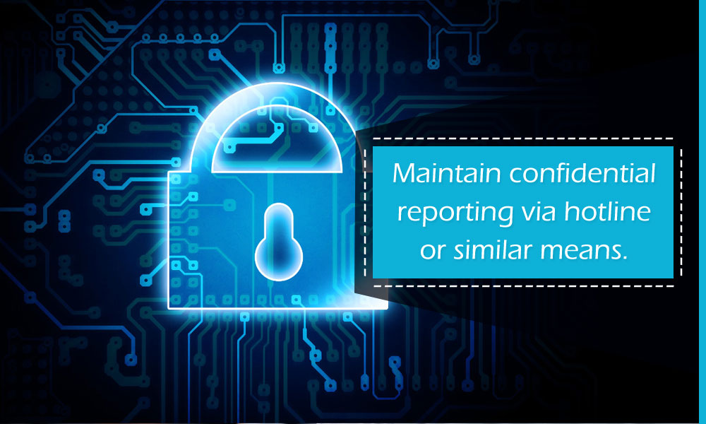 Maintain confidential reporting via hotline or similar means