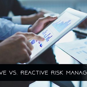 Proactive Vs. Reactive Risk Management