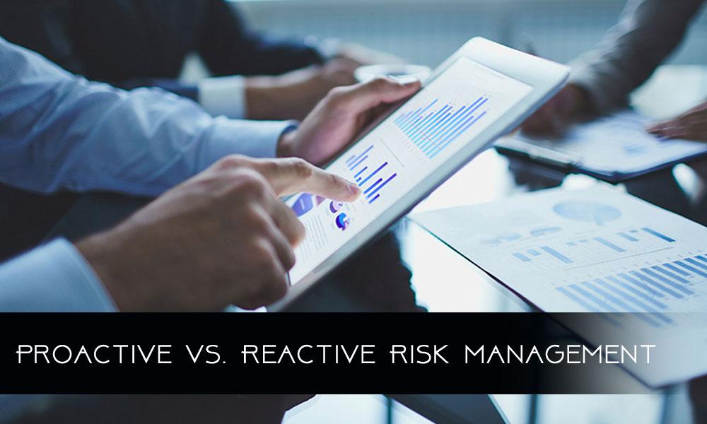 Proactive Vs. Reactive Risk Management