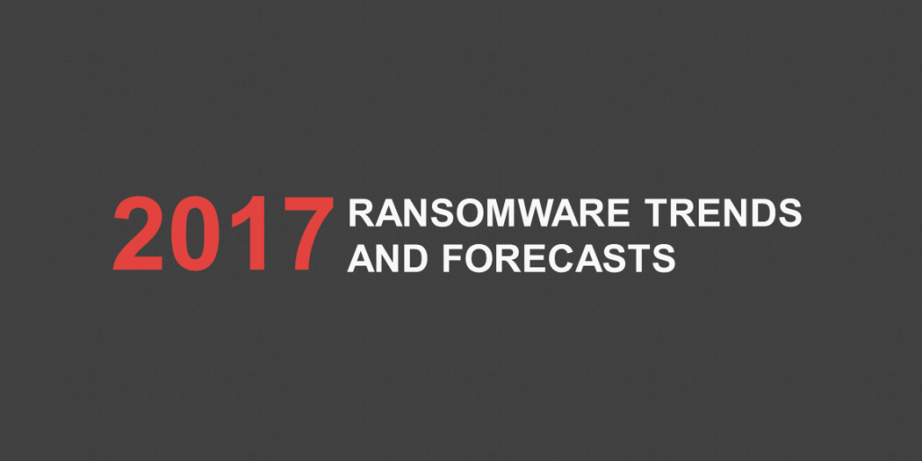 2017 Ransomware Trends and Forecasts