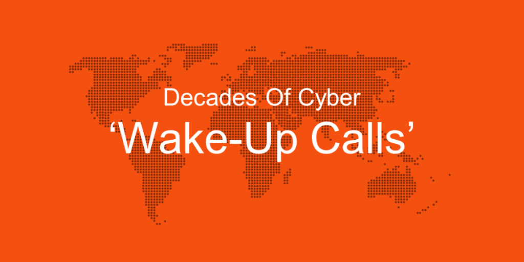 Decades Of Cyber Wake-up-Calls