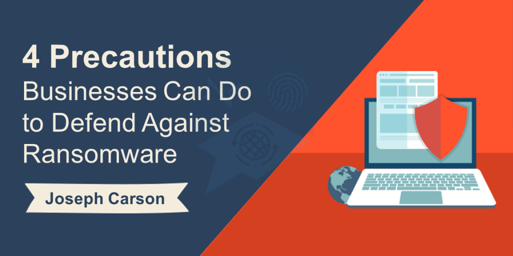 4 Precautions Businesses Can Do to Defend Against Ransomware